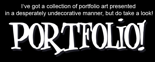 I've got a collection of portfolio art presented in a desperately undecorative manner, but do take a look!